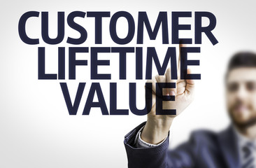 Business man pointing the text: Customer Lifetime Value