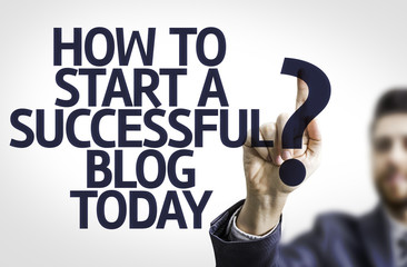 Business man pointing: How to Start a Successful Blog Today?