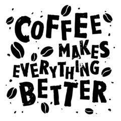 "Nice handdrawn retro quote ""Coffee makes everything better"""