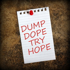 Dump Dope, Try Hope message on a grunge notice board