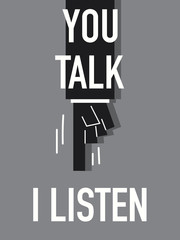 Words YOU TALK I LISTEN