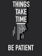 Words THINGS TAKE TIME BE PATIENT