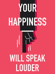 Words YOUR HAPPINESS WILL SPEAK LOUDER