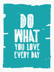 Quote poster. DO WHAT YOU LOVE EVERY DAY