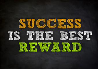 SUCCESS IS THE BEST REWARD written concept