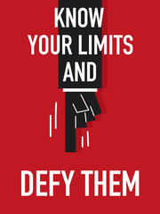 Words KNOW YOUR LIMITS AND DEFY THEM