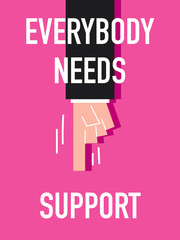 Words EVERYBODY NEEDS SUPPORT