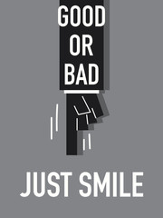 Words GOOD OR BAD JUST SMILE