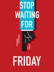 Words STOP WAITING FOR FRIDAY