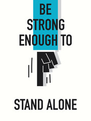Words BE STRONG ENOUGH TO STAND ALONE