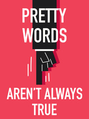 Words PRETTY WORDS ARE NOT ALWAYS TRUE