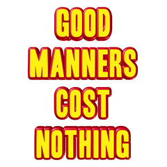 Good Manners Cost Nothing sign