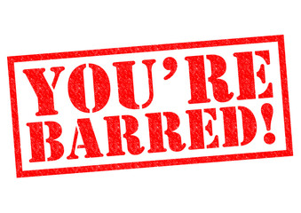 YOU'RE BARRED!