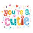 You're a cutie