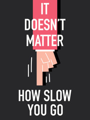 Words IT DOES NOT MATTER HOW SLOW YOU GO