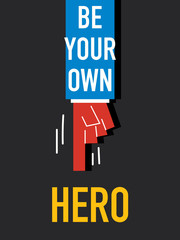 Words BE YOUR OWN HERO