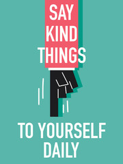 Words SAY KIND THINGS TO YOURSELF DAILY