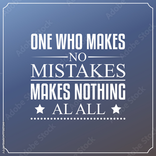 One who makes no mistakes, makes nothing at all. Quotes Plakat