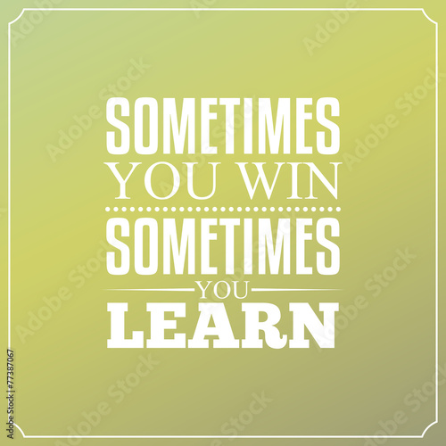 Sometimes you win, Sometimes you learn. Quotes Typography Design Poster