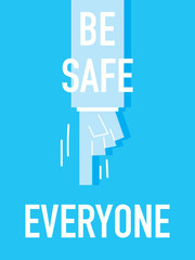 Words BE SAFE EVERYONE