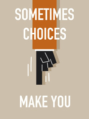 Words SOMETIMES CHOICES MAKE YOU