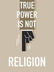 Words TRUE POWER IS NOT RELIGION