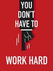 Words YOU DON'T HAVE TO WORK HARD