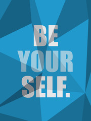 BE YOURSELF (inspirational quote motivation)