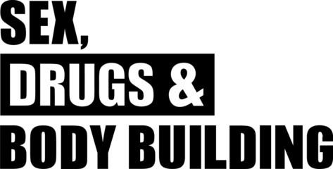 Sex Drugs Body Building