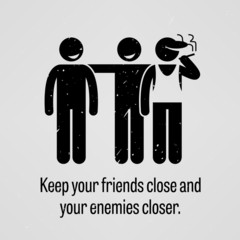 Keep Your Friends Close and Your Enemies Closer Proverb