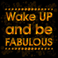 Wake Up and Be Fabulous Gold . Motivation Quote  Vector