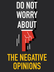 Words DO NOT WORRY ABOUT THE NEGATIVE OPINIONS