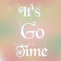 It's Go Time Vector . Motivation Quote Poster