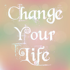 Change Your Life . Motivation Quote Vector