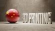 China.  3d Printing Concept