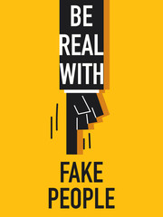 Words BE REAL WITH FAKE PEOPLE