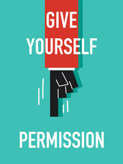 Words GIVE YOURSELF PERMISSION
