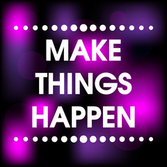 Make Things Happen Vector  Motivation Quote