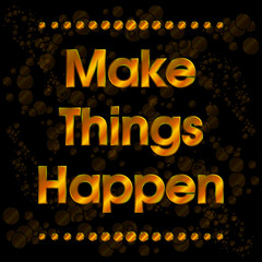 Make Things Happen Gold Motivation Quote Vector