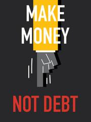 Words MAKE MONEY NOT DEBT