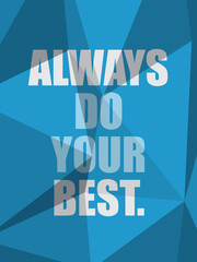 ALWAYS DO YOUR BEST (inspirational quote coaching)