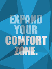 EXPAND YOUR COMFORT ZONE (inspirational quote coaching)