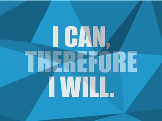 I CAN, THEREFORE I WILL (inspirational quote coaching)