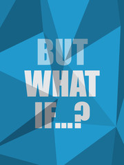 BUT WHAT IF…? (inspirational quote coaching)