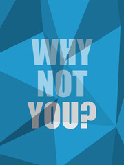 WHY NOT YOU? (inspirational quote coaching)
