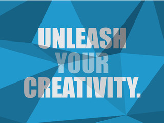 UNLEASH YOUR CREATIVITY (inspirational quote coaching)