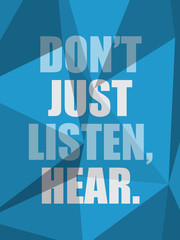 DON'T JUST LISTEN, HEAR (inspirational quote coaching)