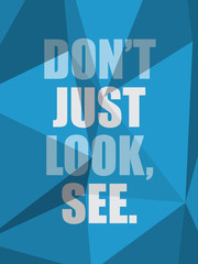 DON'T JUST LOOK, SEE (inspirational quote coaching)
