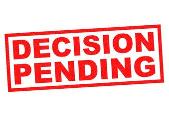 DECISION PENDING