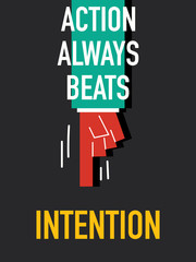Words ACTION ALWAYS BEATS INTENTION